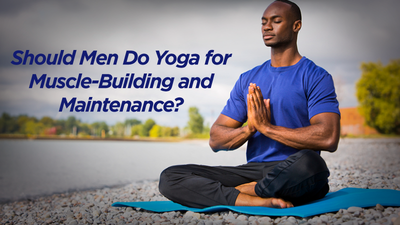 Should Men Do Yoga for Muscle-Building and Maintenance